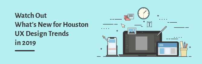 Houston UX Design Trends in 2019